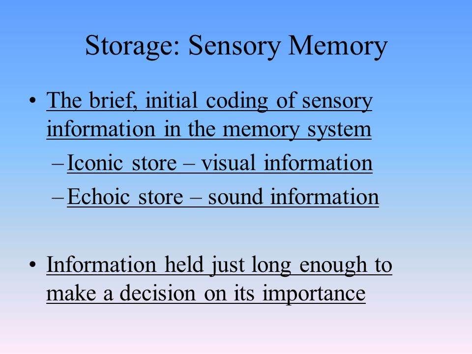 the amount of information stored in the iconic memory Iconic memory cognitive control cortisol hydrocortisone hpa axis summary a substantial amount of research documents the impact of glucocorticoids on characterizing the maintenance and transfer of sensory information from iconic memory (im is, the huge capacity and rapid decay of information stored.