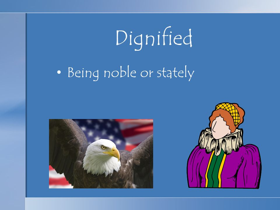 Dignified Being noble or stately