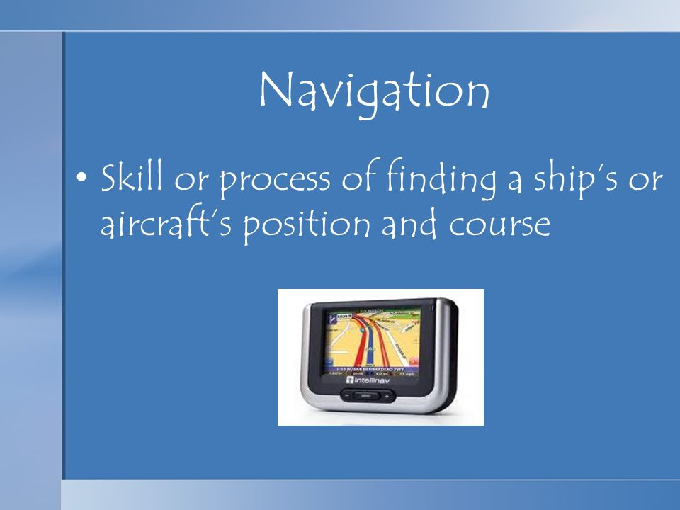 Navigation Skill or process of finding a ship's or aircraft's position and course