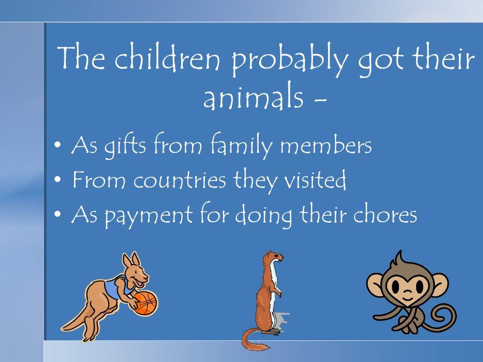 The children probably got their animals -