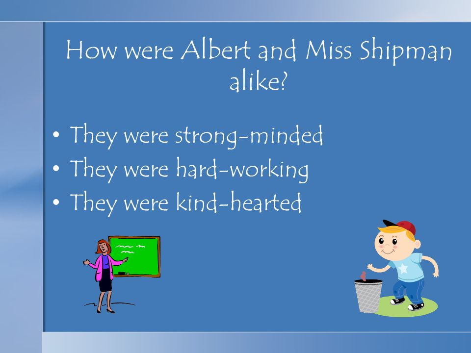 How were Albert and Miss Shipman alike