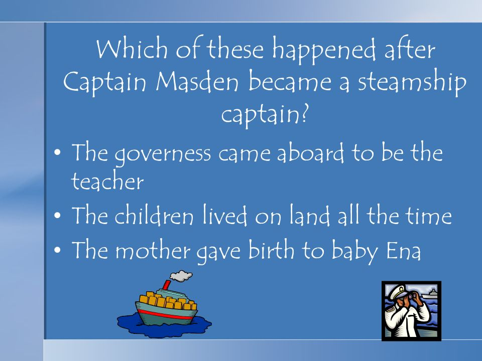 Which of these happened after Captain Masden became a steamship captain