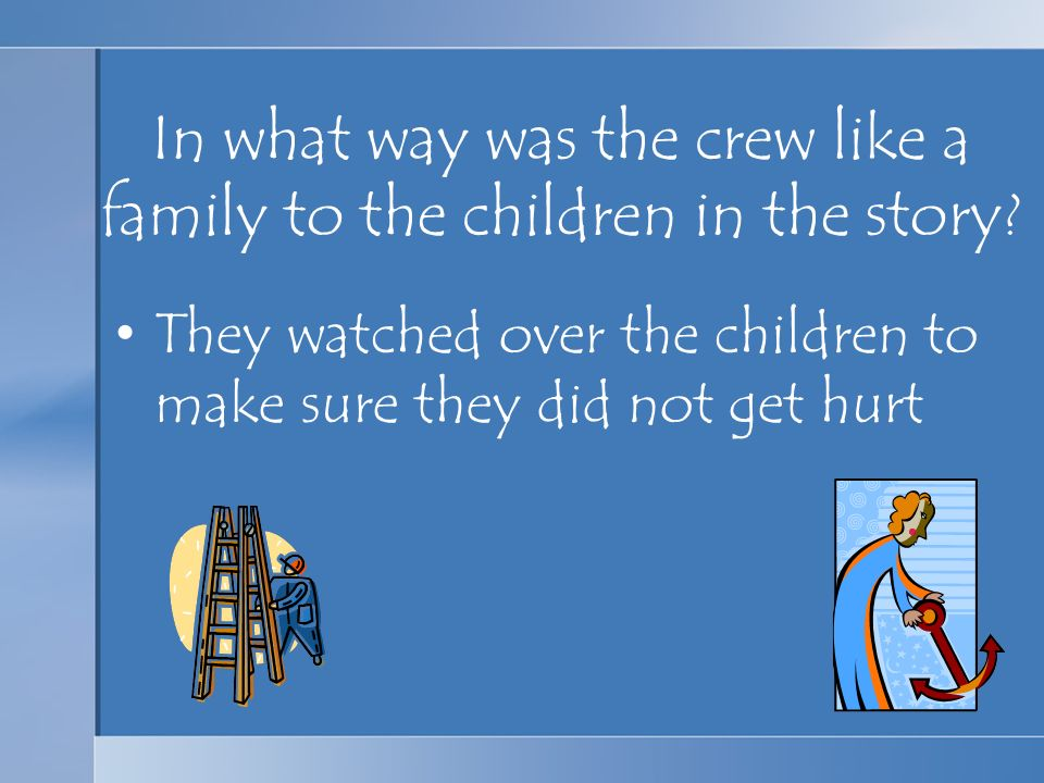 In what way was the crew like a family to the children in the story