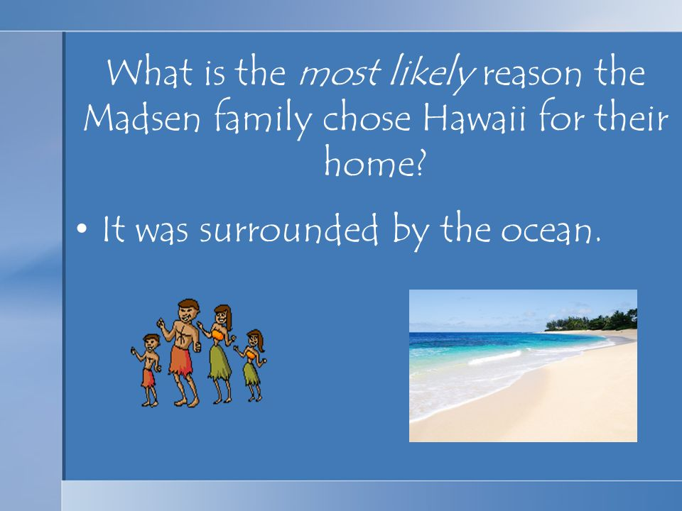What is the most likely reason the Madsen family chose Hawaii for their home