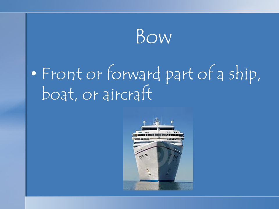 Bow Front or forward part of a ship, boat, or aircraft