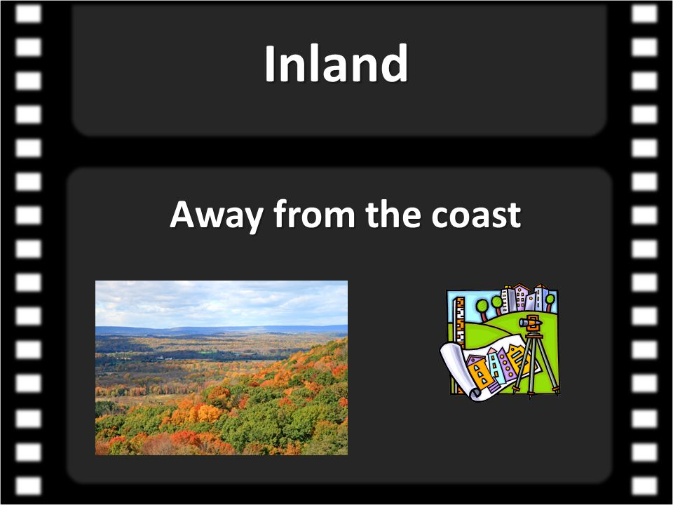 Inland Away from the coast