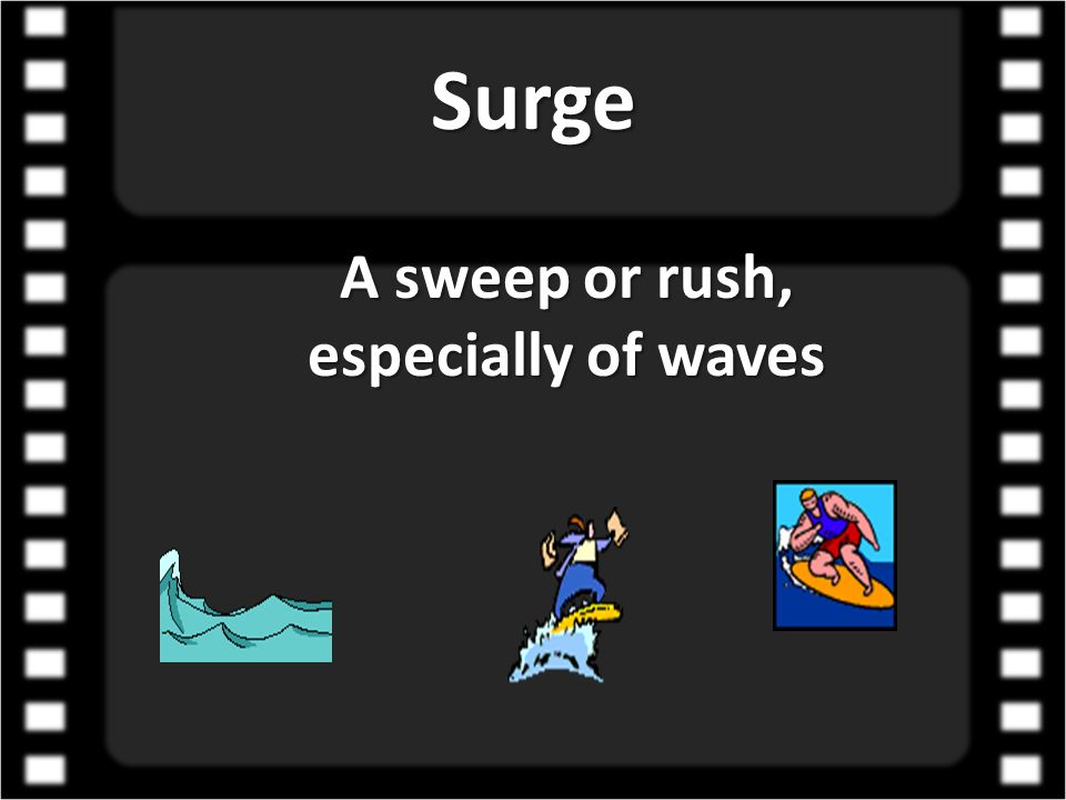A sweep or rush, especially of waves