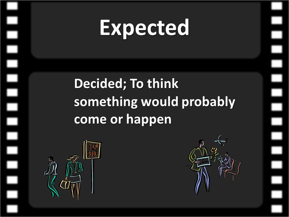 Expected Decided; To think something would probably come or happen