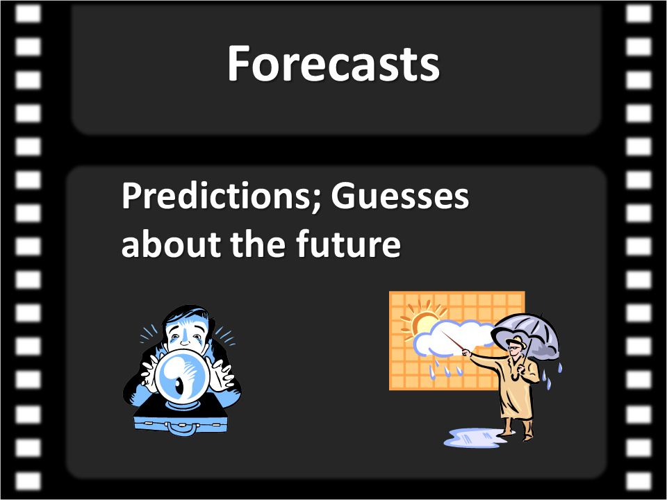 Forecasts Predictions; Guesses about the future