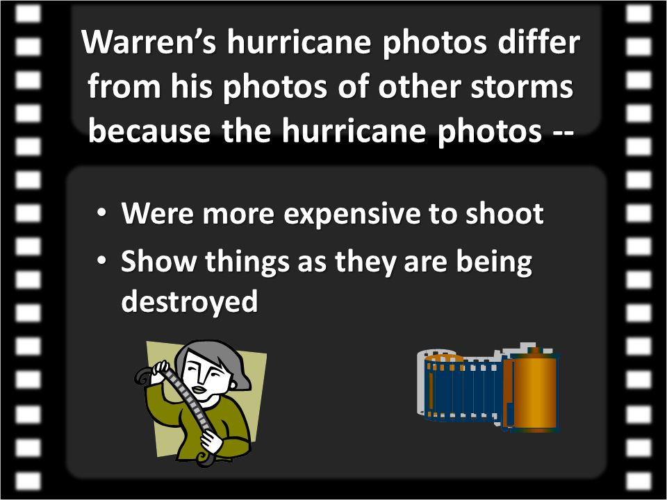 Warren's hurricane photos differ from his photos of other storms because the hurricane photos --