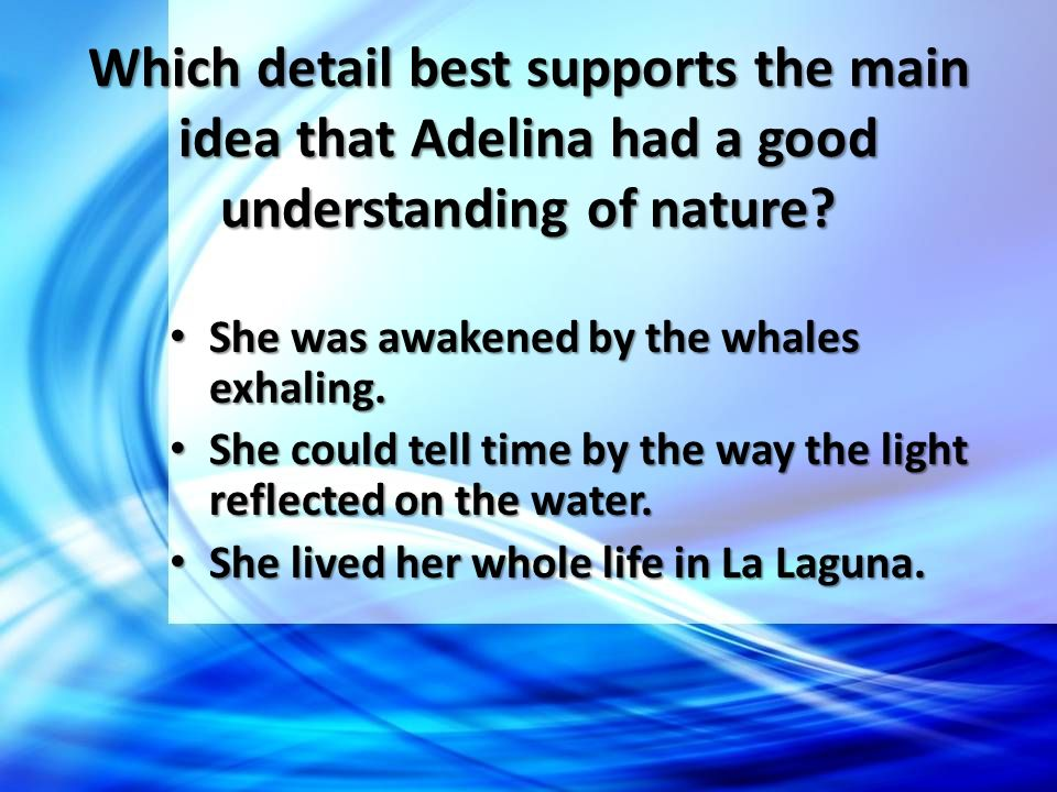 Which detail best supports the main idea that Adelina had a good understanding of nature