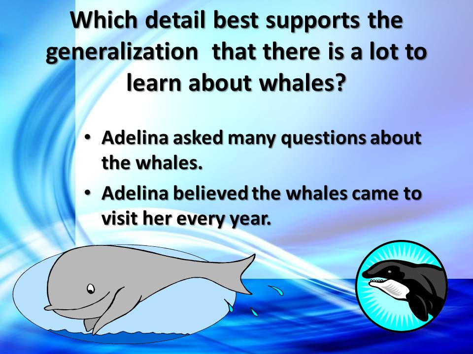 Which detail best supports the generalization that there is a lot to learn about whales