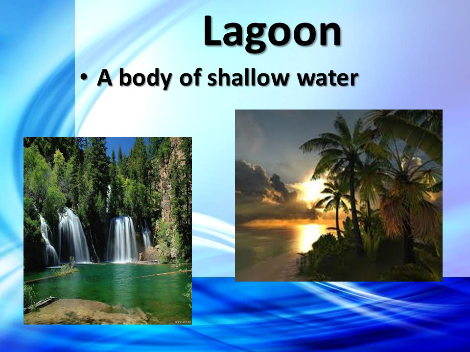 Lagoon A body of shallow water