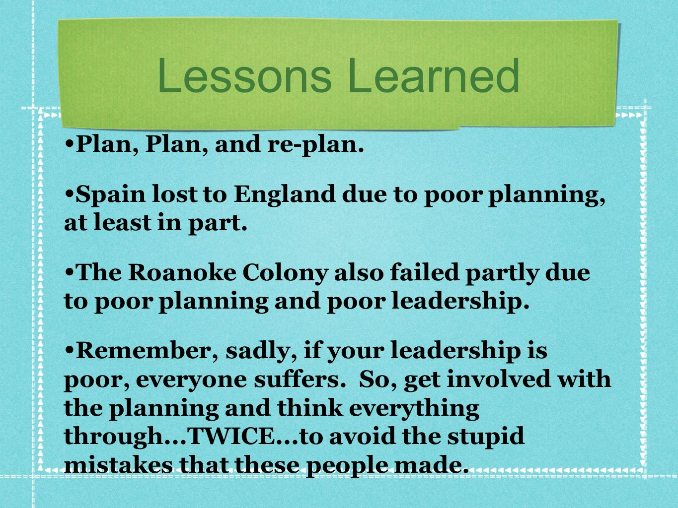 Lessons Learned Plan, Plan, and re-plan.