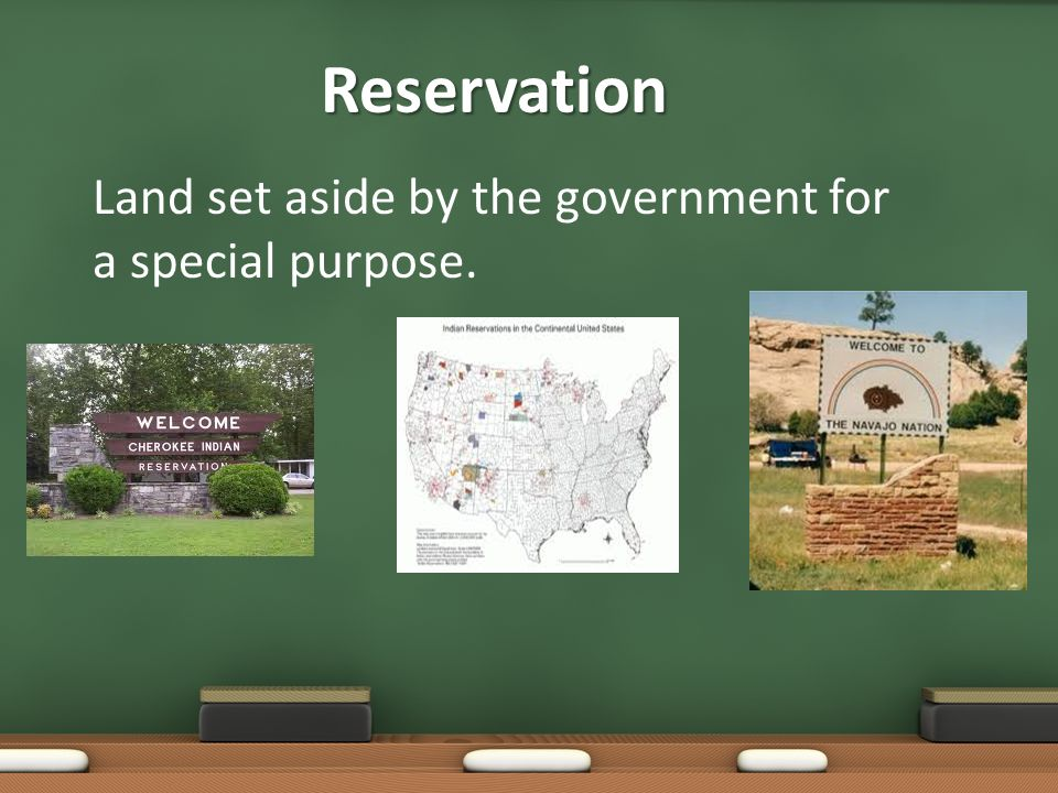 Reservation Land set aside by the government for a special purpose.
