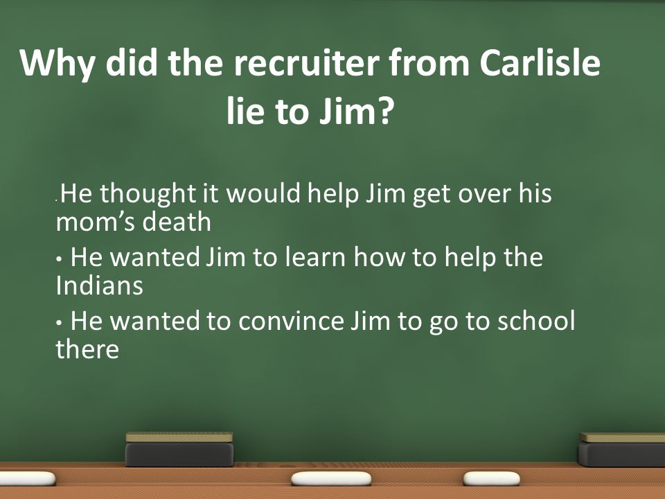 Why did the recruiter from Carlisle lie to Jim