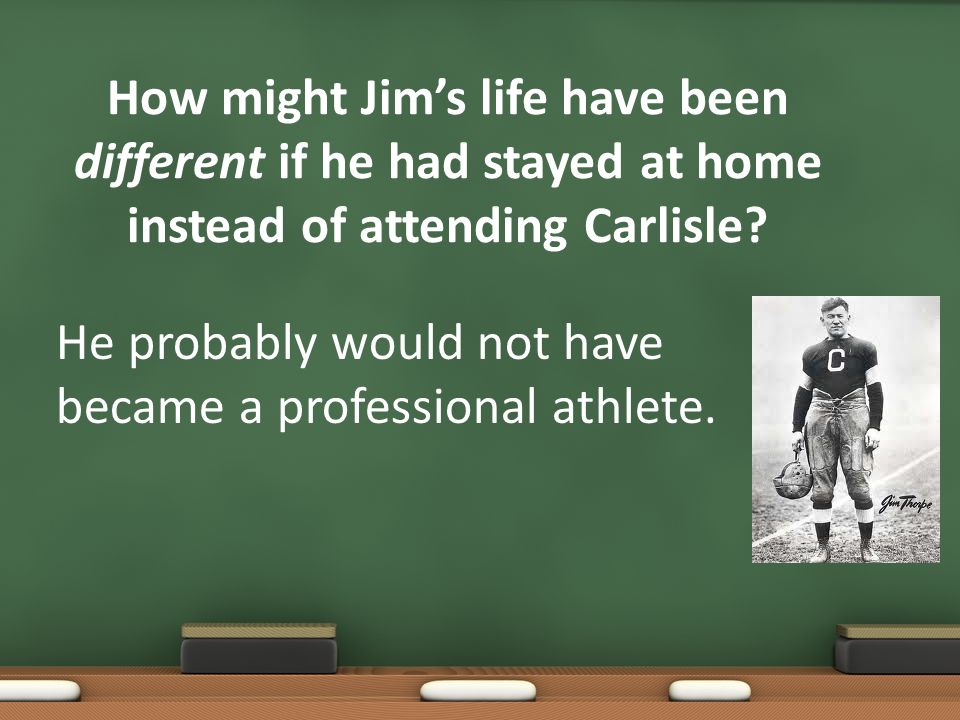 How might Jim's life have been different if he had stayed at home instead of attending Carlisle