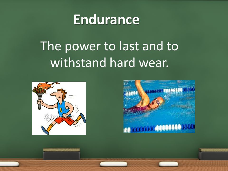 The power to last and to withstand hard wear.