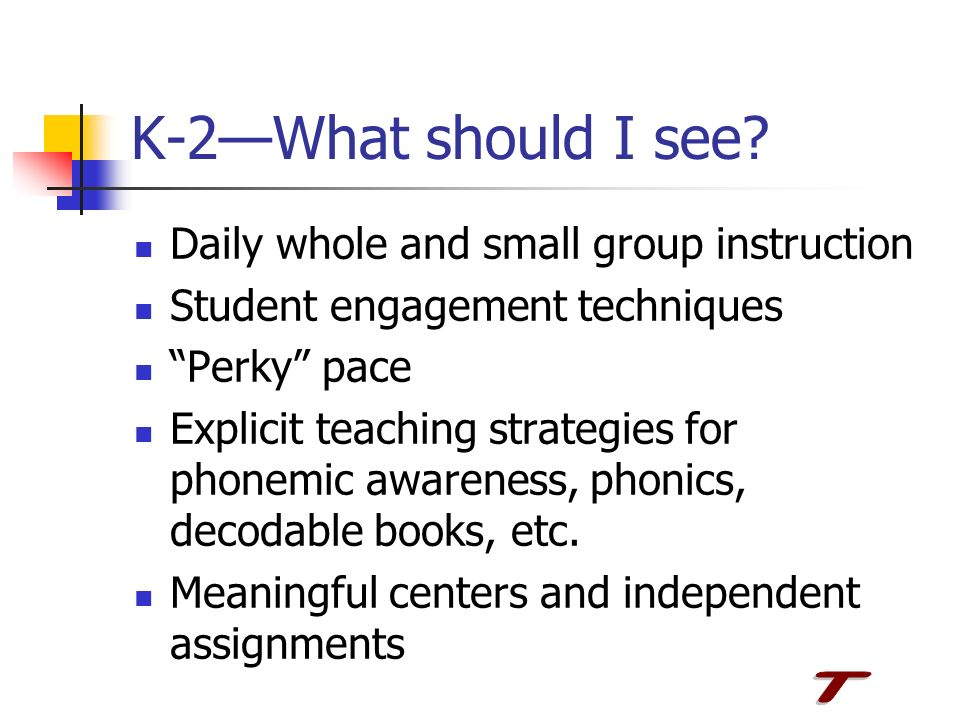 K-2—What should I see T Daily whole and small group instruction