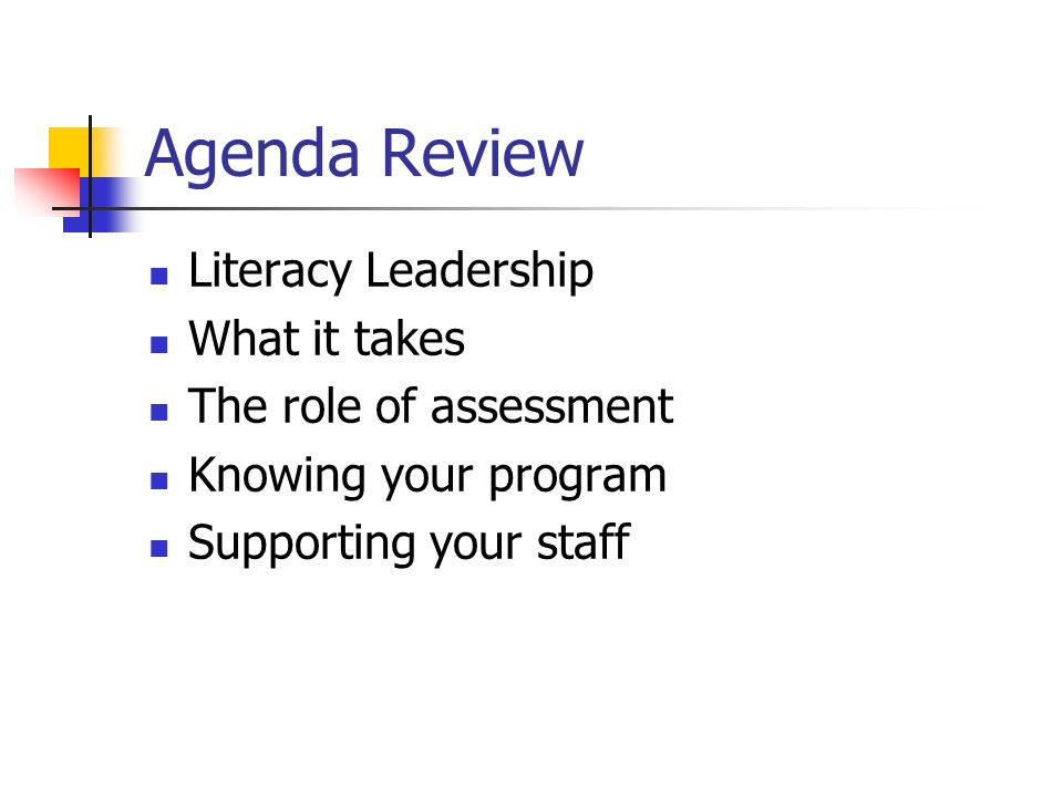 Agenda Review Literacy Leadership What it takes The role of assessment