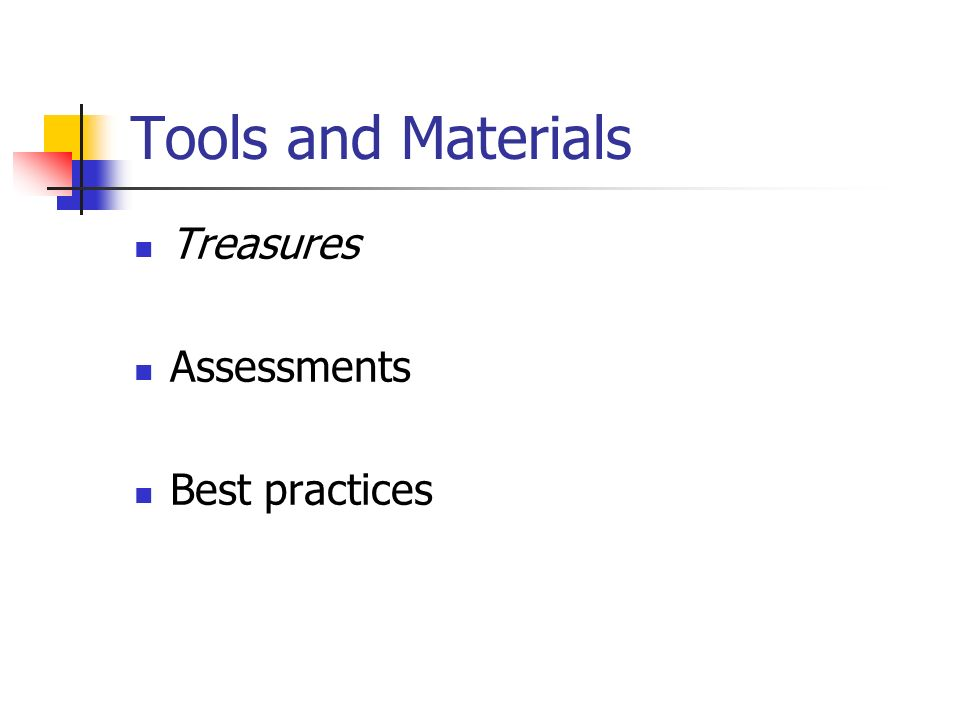 Tools and Materials Treasures Assessments Best practices