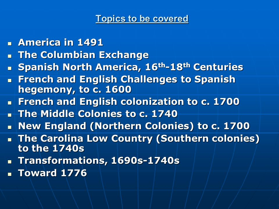 Topics to be covered America in 1491. The Columbian Exchange. Spanish North America, 16th-18th Centuries.