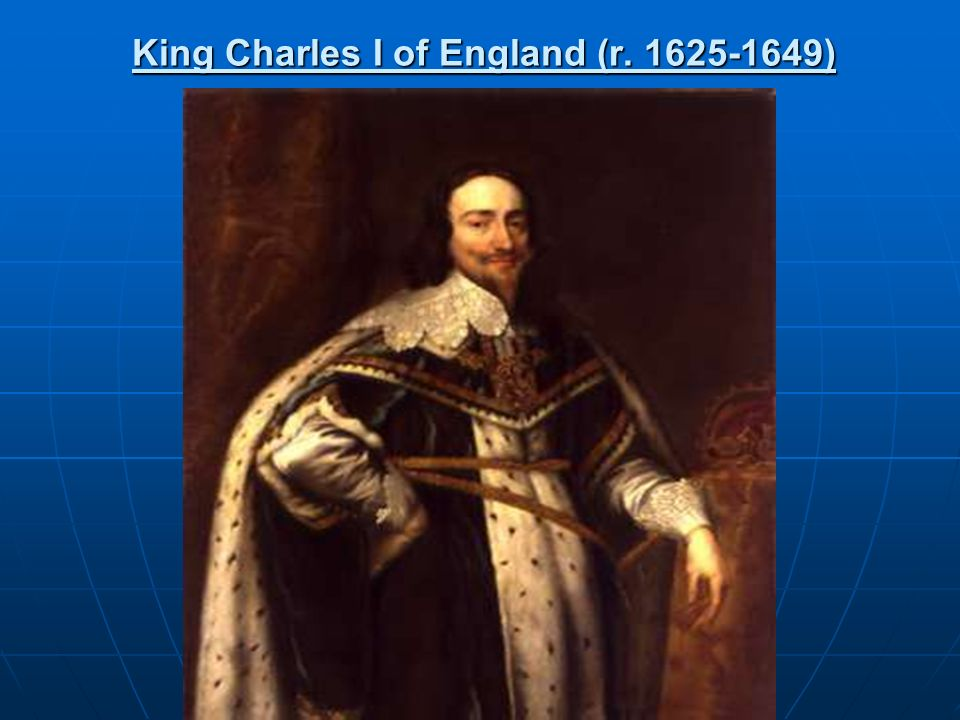 King Charles I of England (r. 1625-1649)