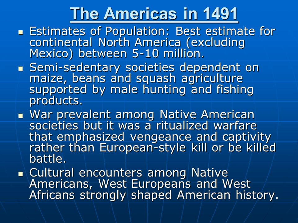 The Americas in 1491 Estimates of Population: Best estimate for continental North America (excluding Mexico) between 5-10 million.
