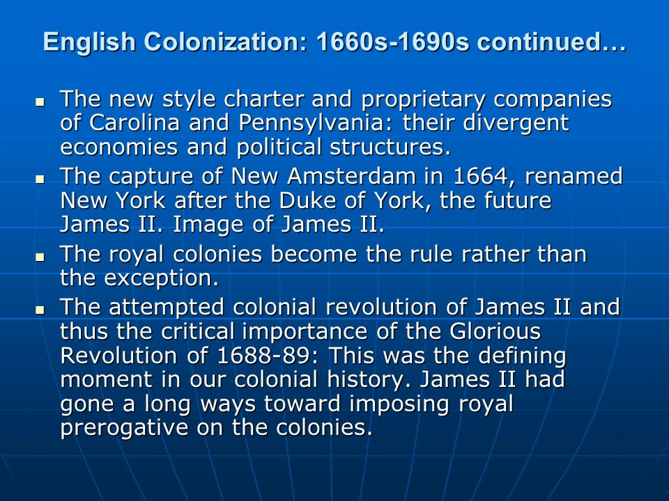 English Colonization: 1660s-1690s continued…