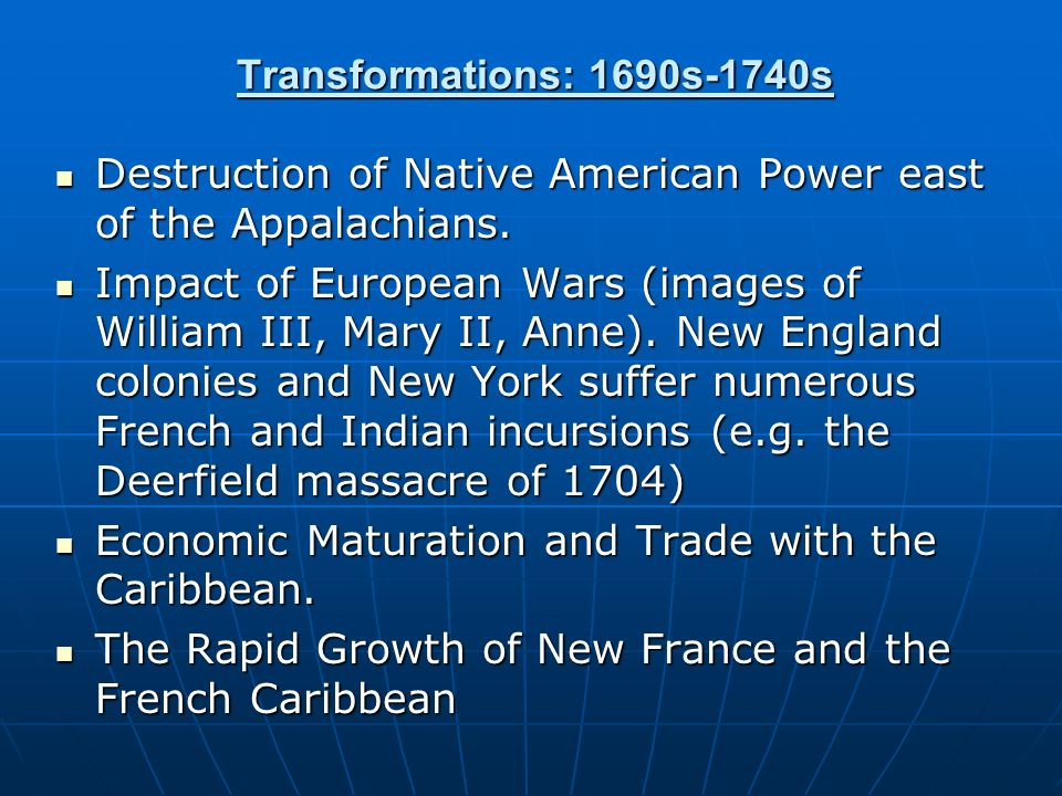 Transformations: 1690s-1740s Destruction of Native American Power east of the Appalachians.