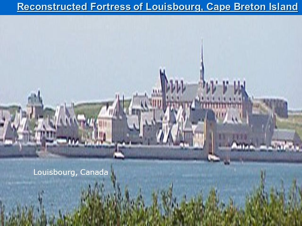 Reconstructed Fortress of Louisbourg, Cape Breton Island