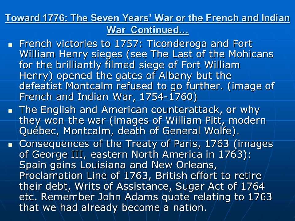 Toward 1776: The Seven Years' War or the French and Indian War Continued…