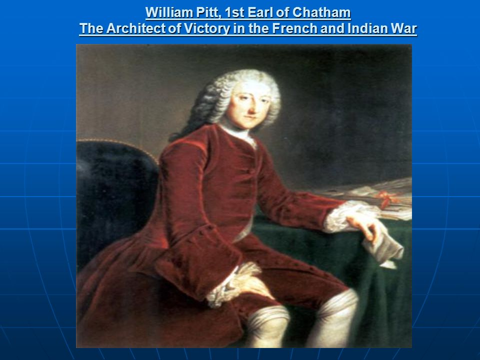 William Pitt, 1st Earl of Chatham The Architect of Victory in the French and Indian War