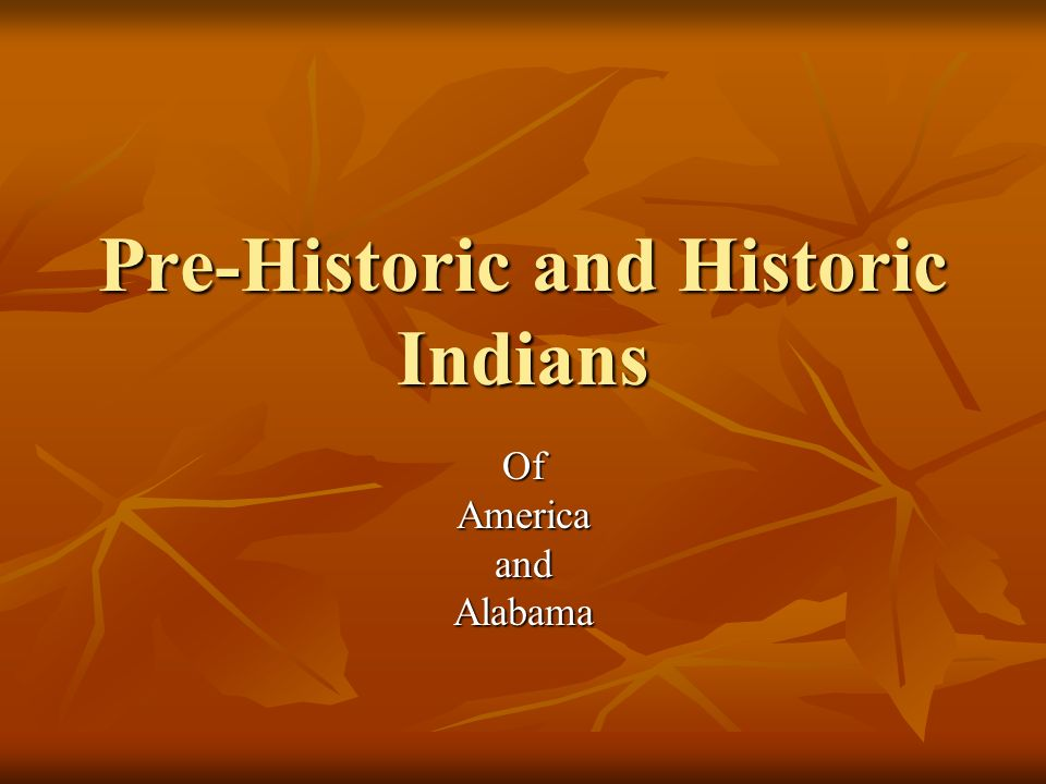 Pre-Historic and Historic Indians