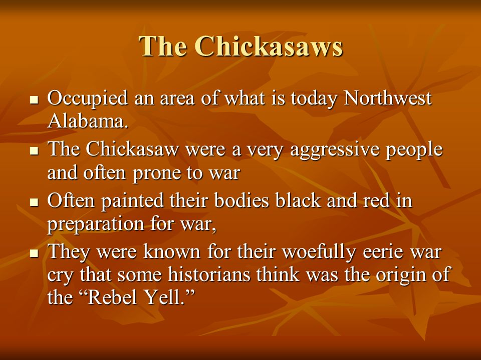 The Chickasaws Occupied an area of what is today Northwest Alabama.