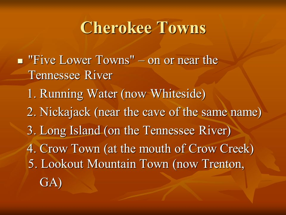 Cherokee Towns Five Lower Towns – on or near the Tennessee River