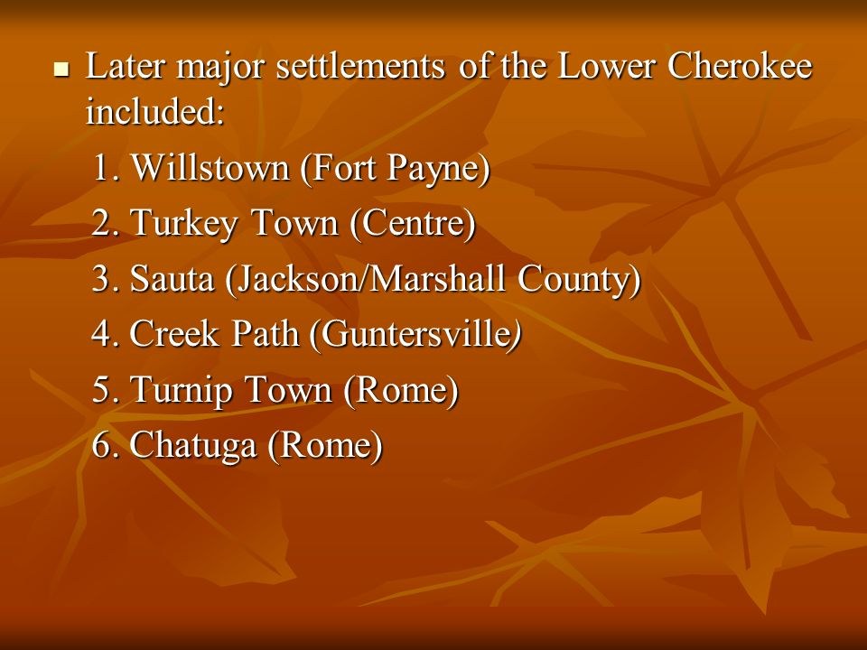 Later major settlements of the Lower Cherokee included: