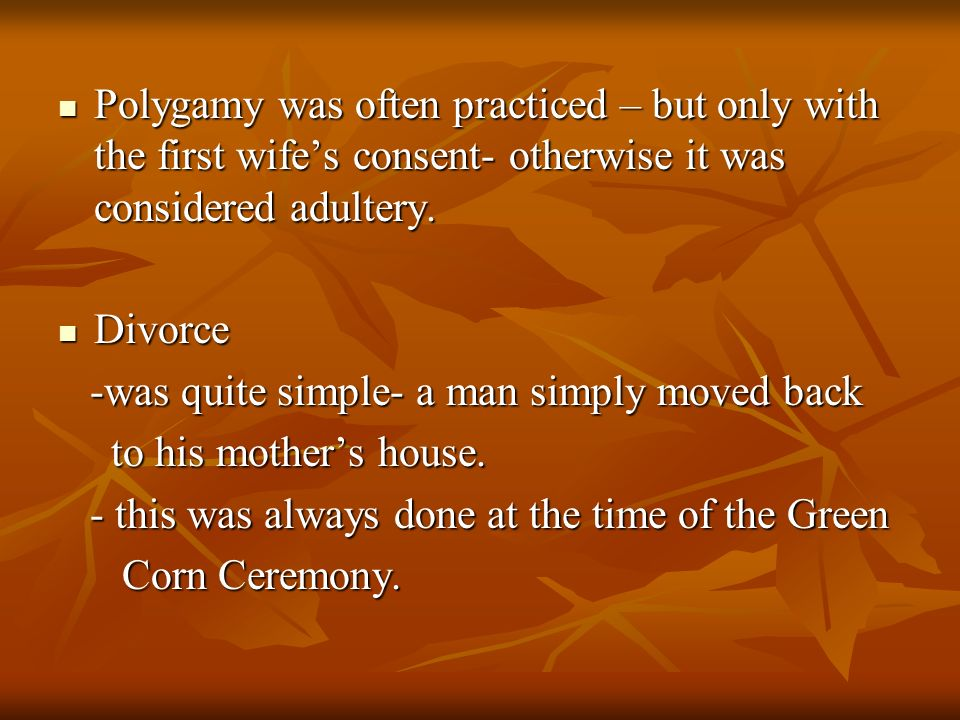 Polygamy was often practiced – but only with the first wife's consent- otherwise it was considered adultery.