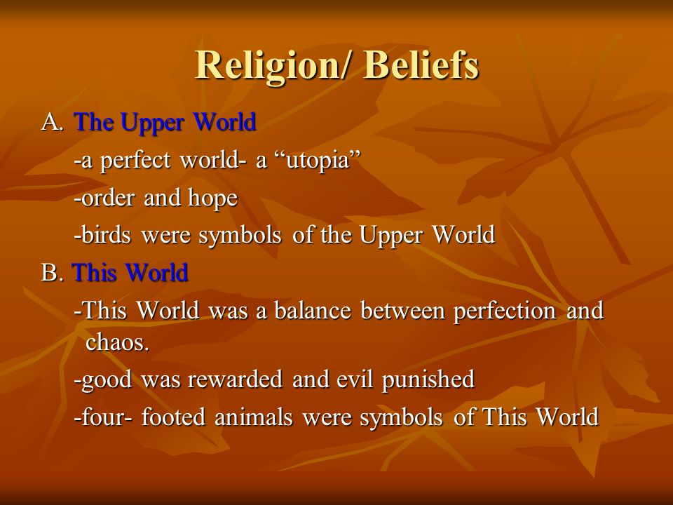 Religion/ Beliefs A. The Upper World -a perfect world- a utopia
