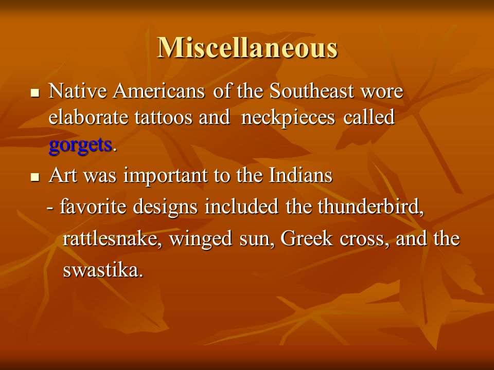 Miscellaneous Native Americans of the Southeast wore elaborate tattoos and neckpieces called gorgets.