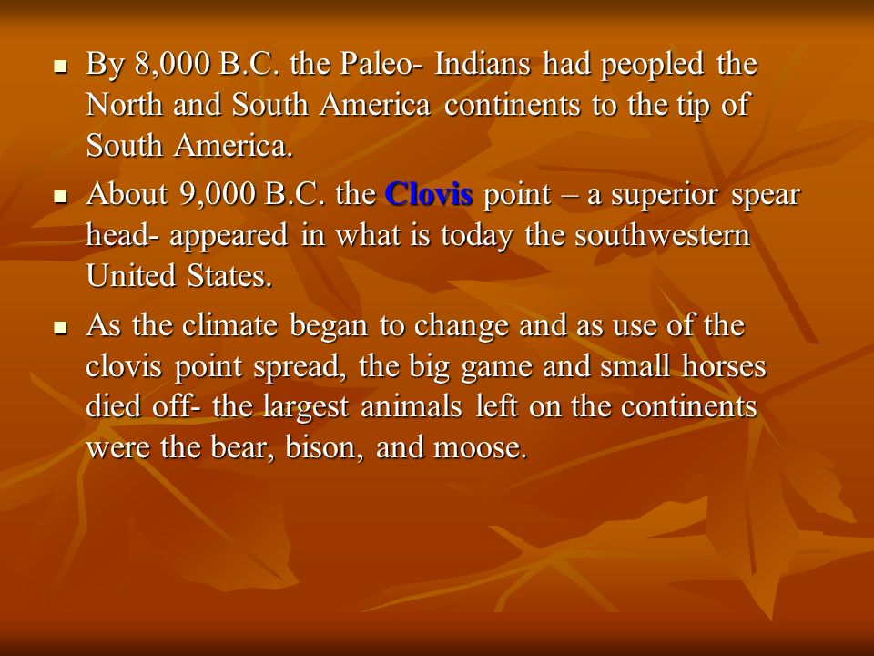 By 8,000 B.C. the Paleo- Indians had peopled the North and South America continents to the tip of South America.