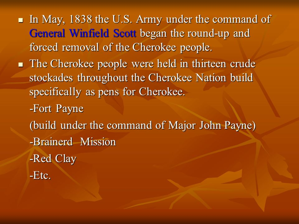 In May, 1838 the U.S. Army under the command of General Winfield Scott began the round-up and forced removal of the Cherokee people.