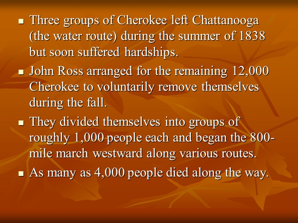 Three groups of Cherokee left Chattanooga (the water route) during the summer of 1838 but soon suffered hardships.
