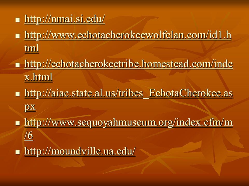 http://nmai.si.edu/ http://www.echotacherokeewolfclan.com/id1.html. http://echotacherokeetribe.homestead.com/index.html.