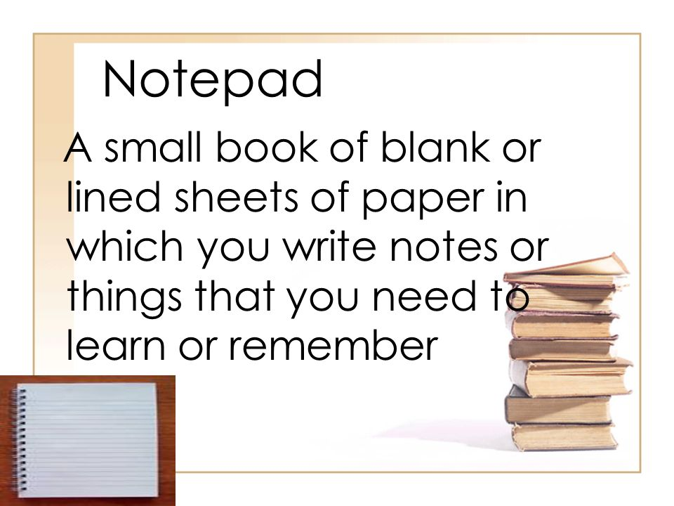NotepadA small book of blank or lined sheets of paper in which you write notes or things that you need to learn or remember.