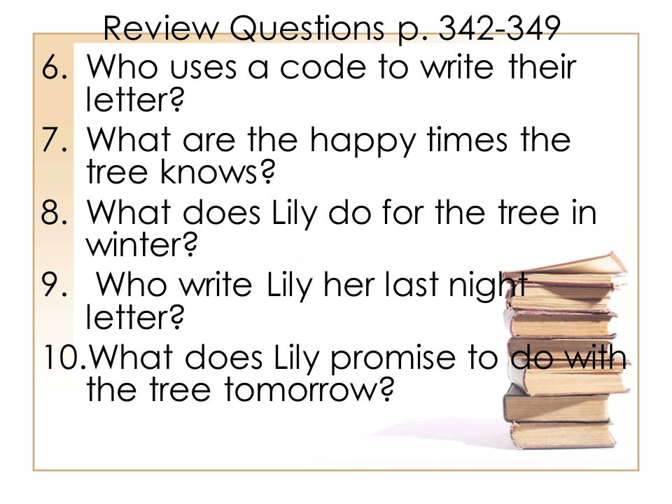 Review Questions p Who uses a code to write their letter What are the happy times the tree knows