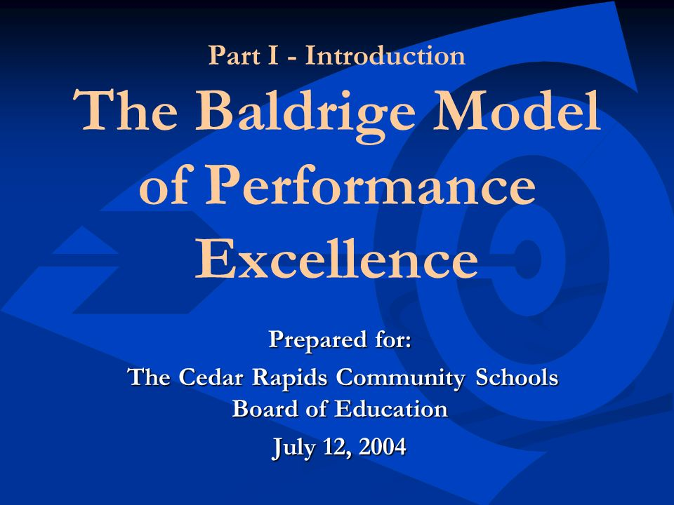 Part I - Introduction The Baldrige Model of Performance Excellence