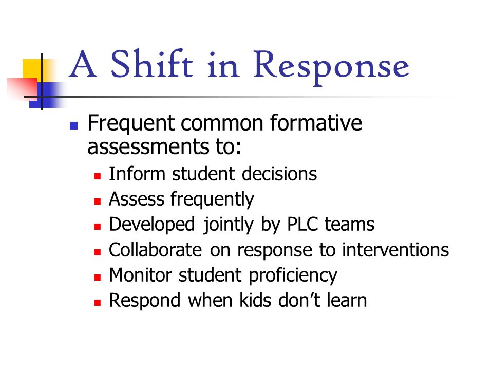 A Shift in Response Frequent common formative assessments to: