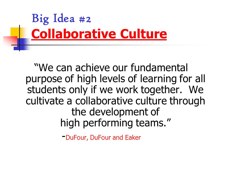 Big Idea #2 Collaborative Culture