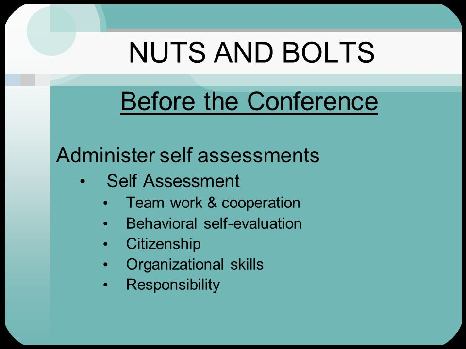 NUTS AND BOLTS Before the Conference Administer self assessments